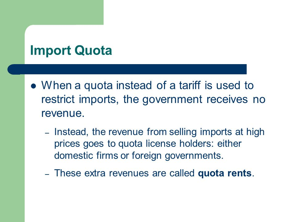 Import Quota When a quota instead of a tariff is used to restrict imports, the government receives no revenue.