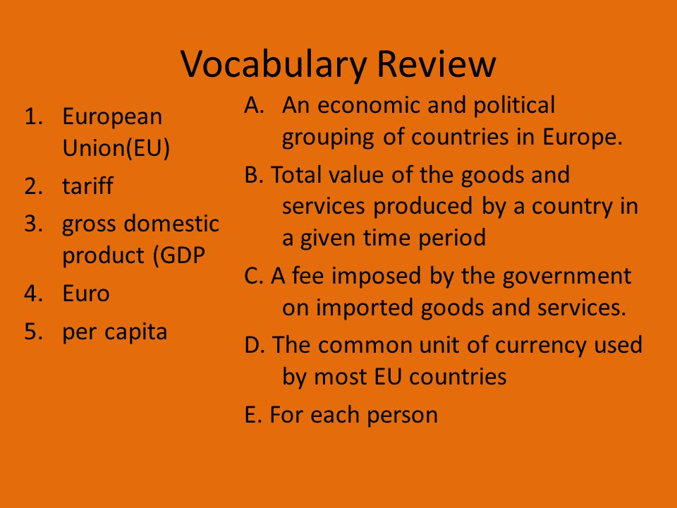 Vocabulary Review An economic and political grouping of countries in Europe.