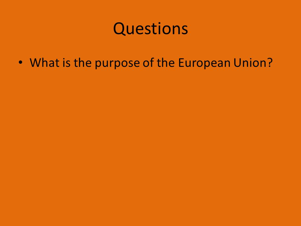 Questions What is the purpose of the European Union