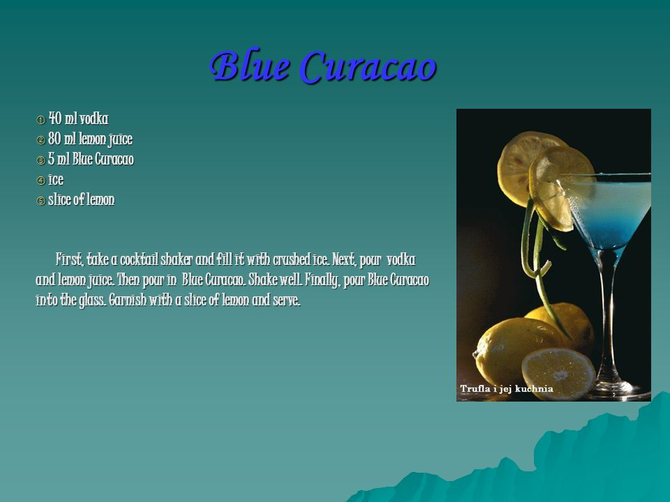 Blue Curacao 40 ml vodka 80 ml lemon juice 5 ml Blue Curacao ice