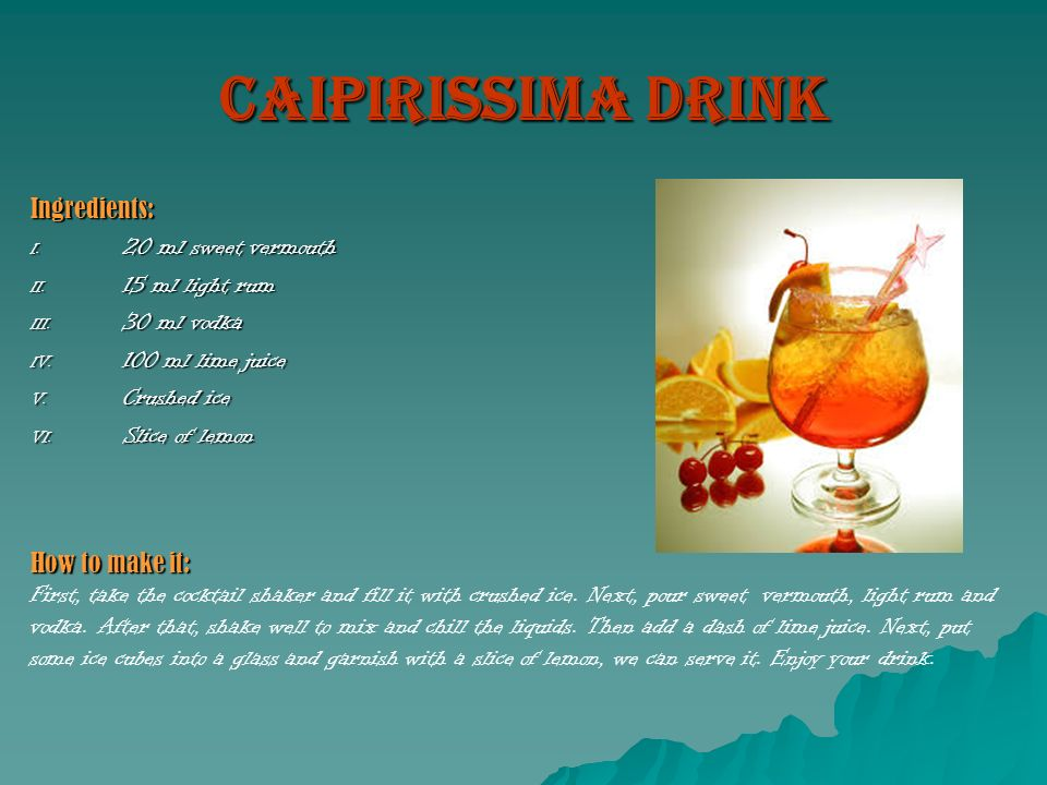 Caipirissima drink Ingredients: 20 ml sweet vermouth 15 ml light rum