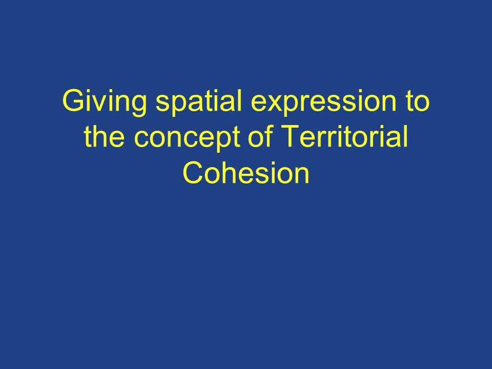 Giving spatial expression to the concept of Territorial Cohesion