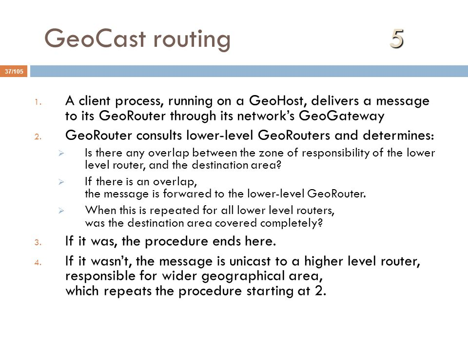 GeoCast routing 5 A client process, running on a GeoHost, delivers a message to its GeoRouter through its network's GeoGateway.