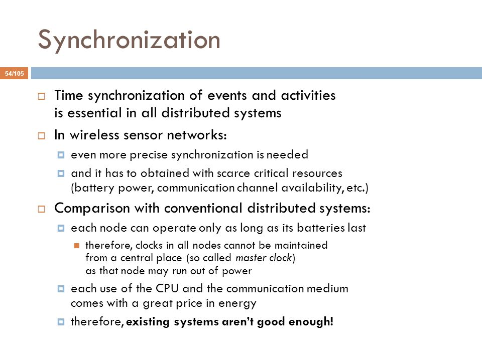 Synchronization Time synchronization of events and activities is essential in all distributed systems.