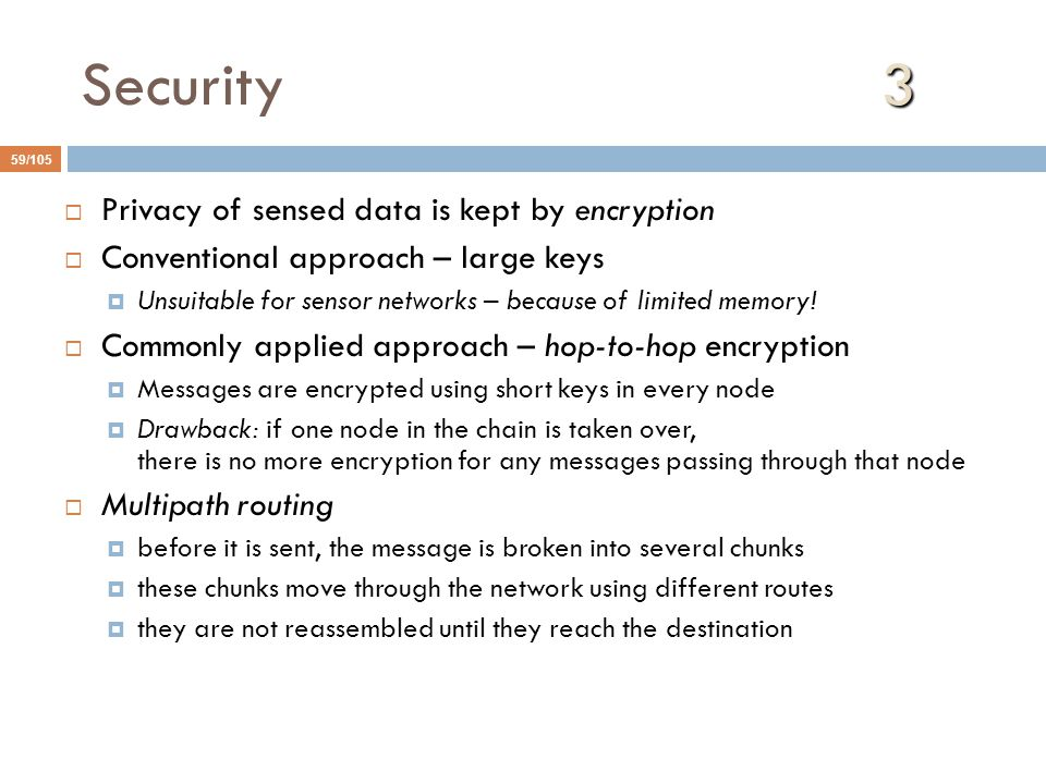 Security 3 Privacy of sensed data is kept by encryption