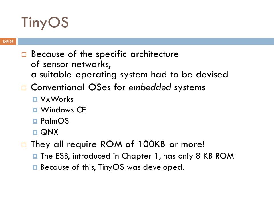 TinyOS Because of the specific architecture of sensor networks, a suitable operating system had to be devised.