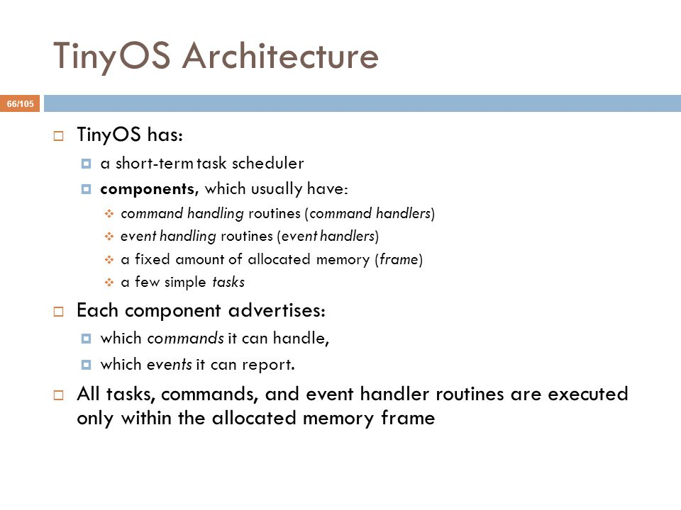TinyOS Architecture TinyOS has: Each component advertises: