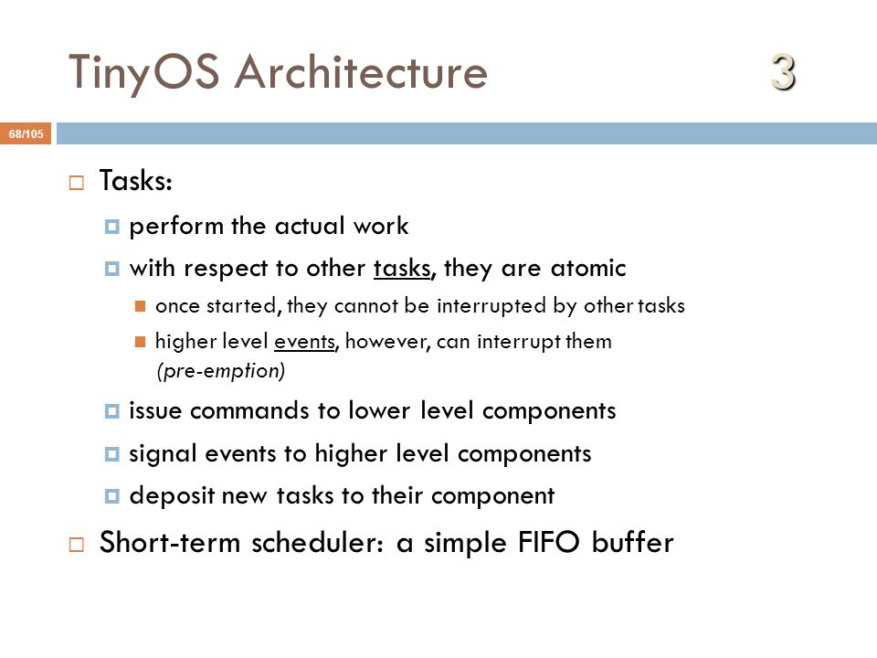 TinyOS Architecture 3 Tasks: