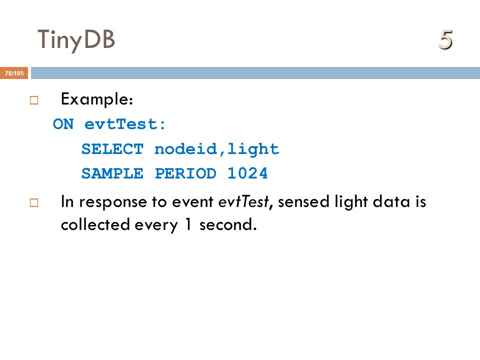 TinyDB 5 Example: ON evtTest: SELECT nodeid,light. SAMPLE PERIOD