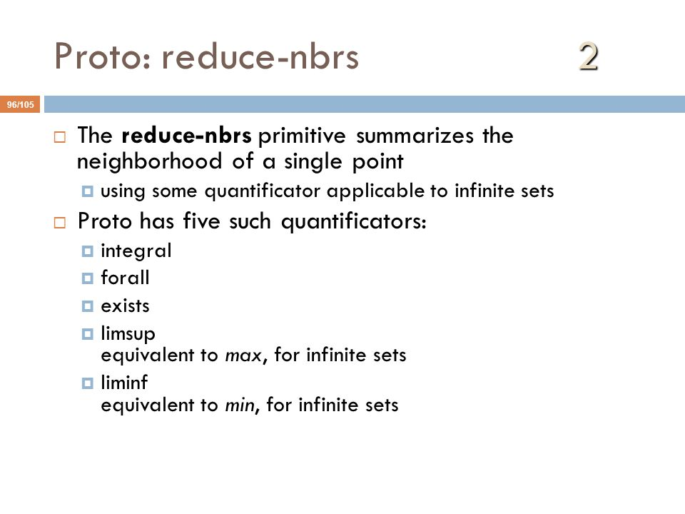 Proto: reduce-nbrs 2 The reduce-nbrs primitive summarizes the neighborhood of a single point.