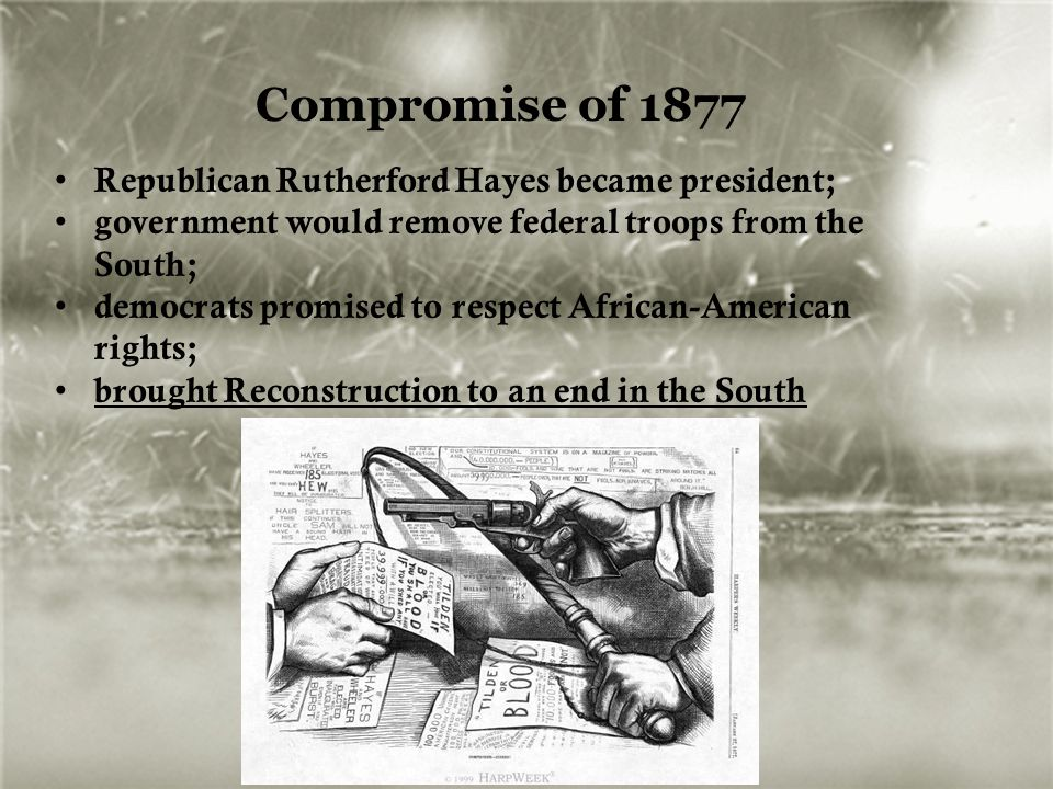 Compromise of 1877 Republican Rutherford Hayes became president;