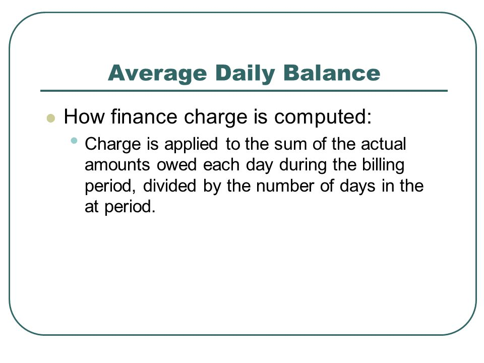 Average Daily Balance How finance charge is computed: