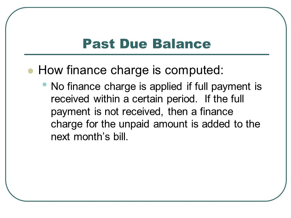 Past Due Balance How finance charge is computed:
