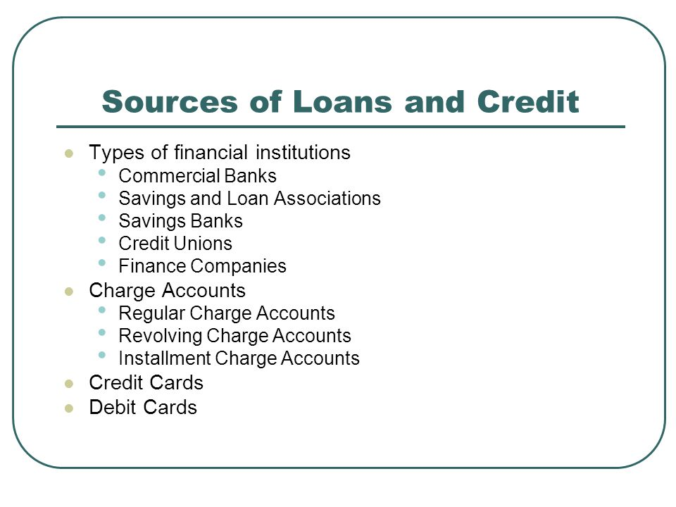 Sources of Loans and Credit