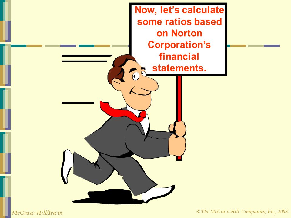 Now, let's calculate some ratios based on Norton Corporation's financial statements.