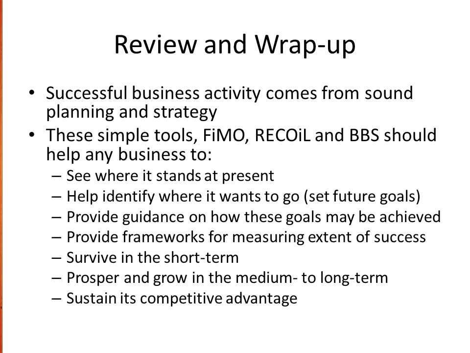 Review and Wrap-up Successful business activity comes from sound planning and strategy.
