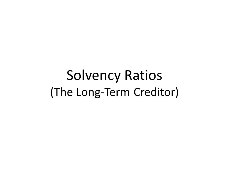 Solvency Ratios (The Long-Term Creditor)