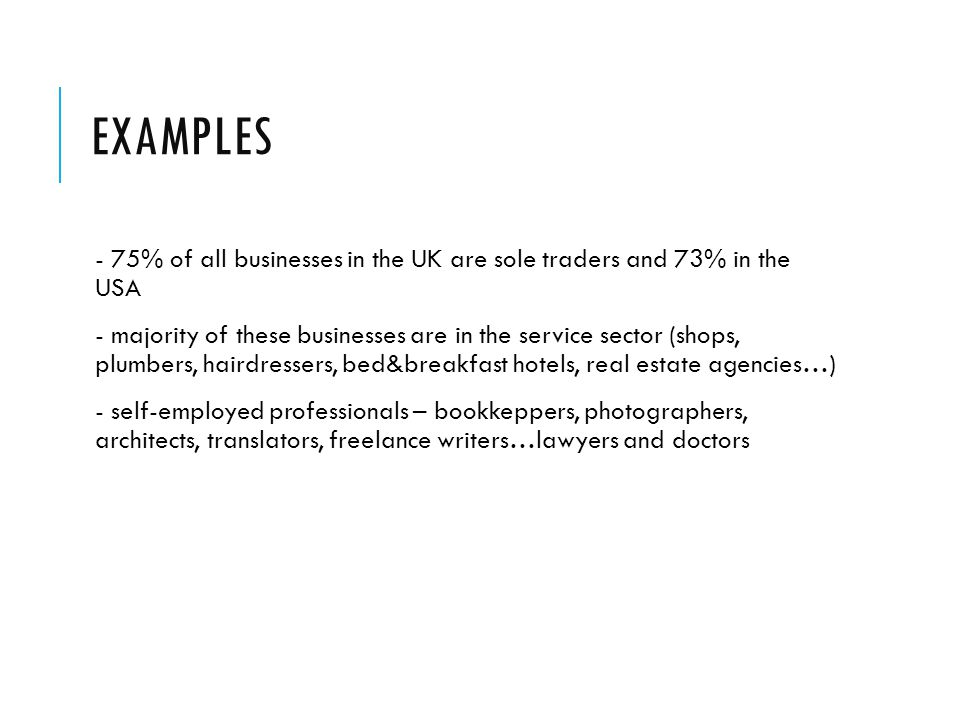 Examples - 75% of all businesses in the UK are sole traders and 73% in the USA.