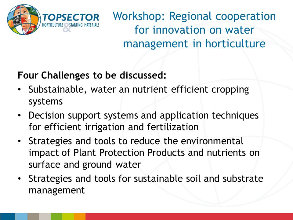 15/04/2017 Workshop: Regional cooperation for innovation on water management in horticulture. Four Challenges to be discussed: