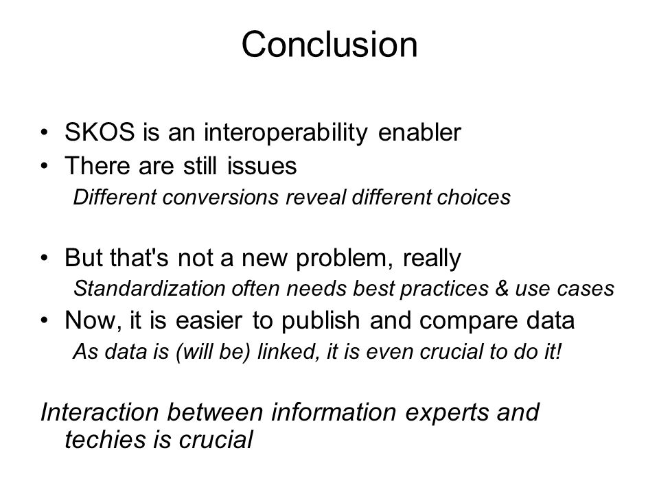 Conclusion SKOS is an interoperability enabler There are still issues