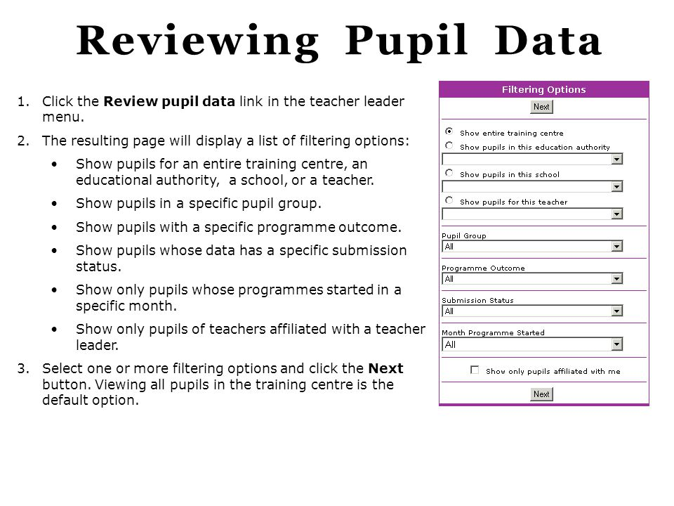 Reviewing Pupil Data Click the Review pupil data link in the teacher leader menu. The resulting page will display a list of filtering options: