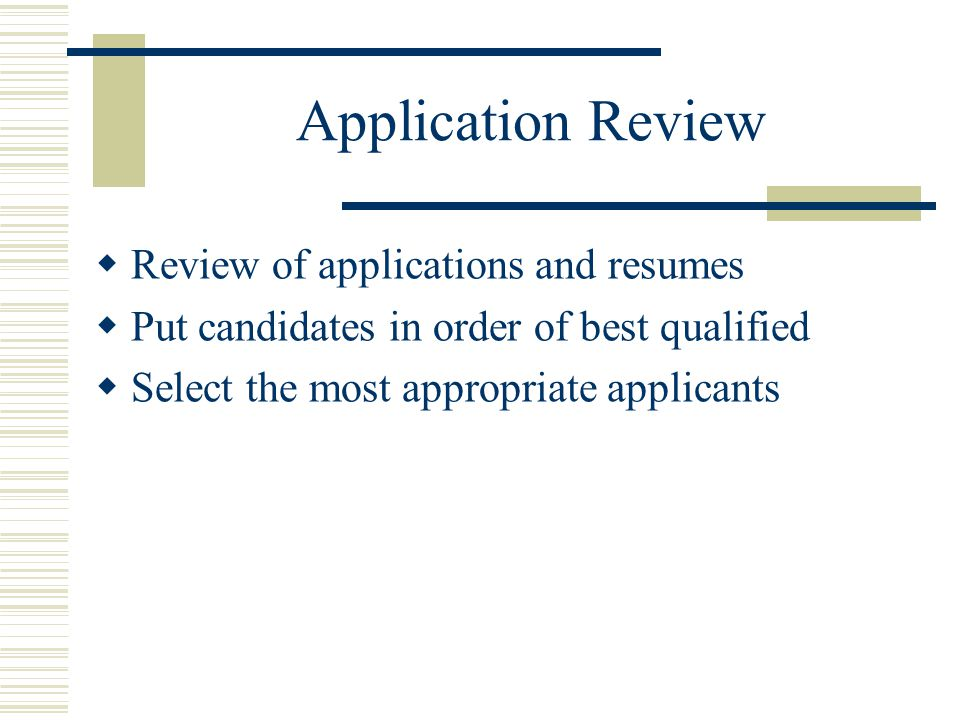 Application Review Review of applications and resumes