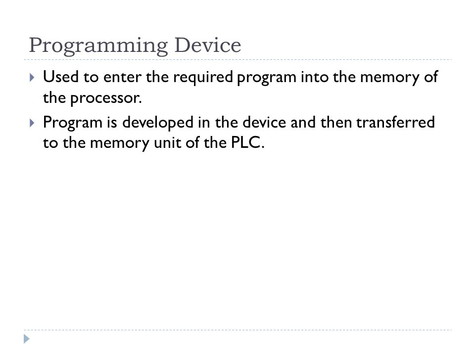 Programming Device Used to enter the required program into the memory of the processor.