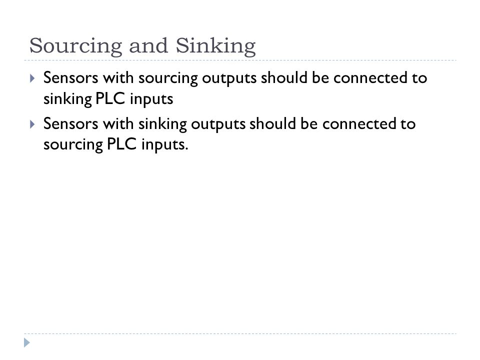 Sourcing and Sinking Sensors with sourcing outputs should be connected to sinking PLC inputs.