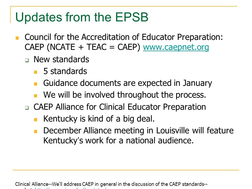 Updates from the EPSB Council for the Accreditation of Educator Preparation: CAEP (NCATE + TEAC = CAEP) www.caepnet.org.