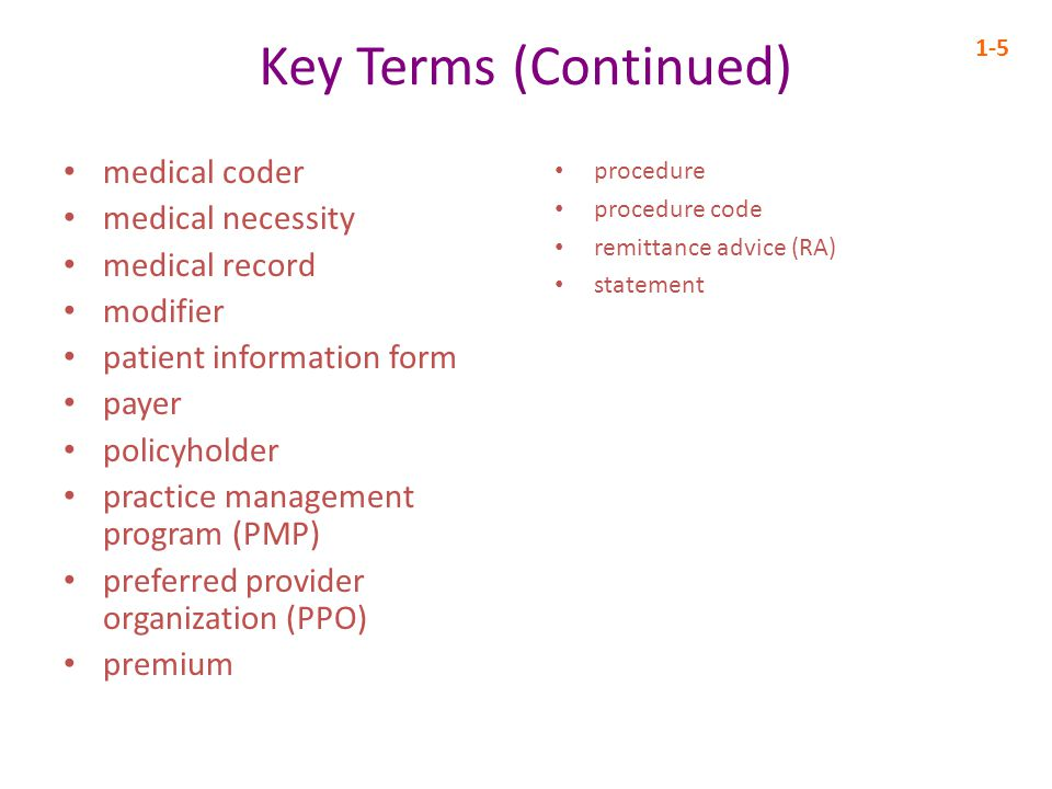Key Terms (Continued) medical coder medical necessity medical record