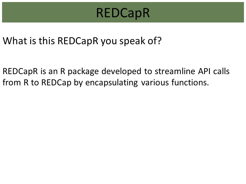 Interacting with the REDCap API using the REDCapR Package