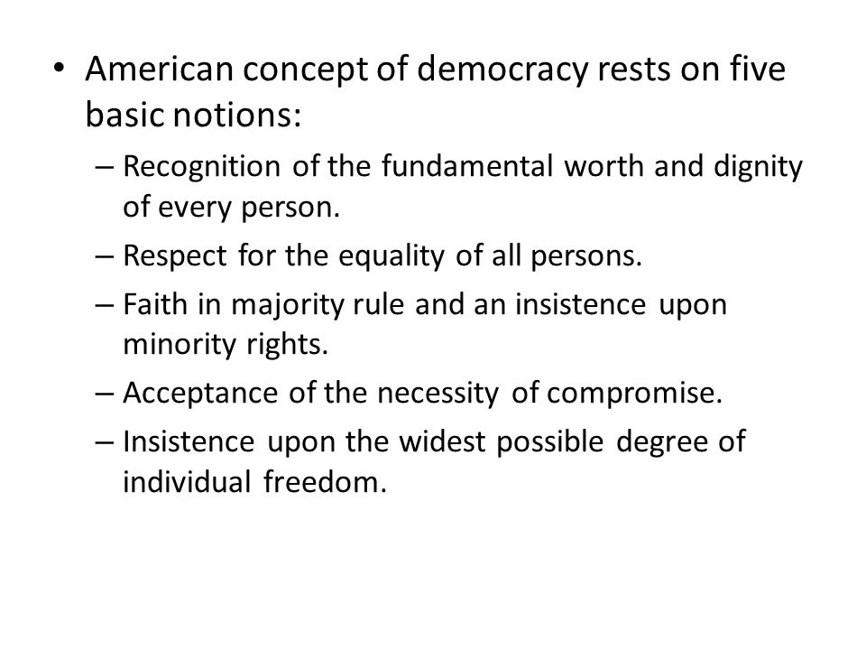 American concept of democracy rests on five basic notions: