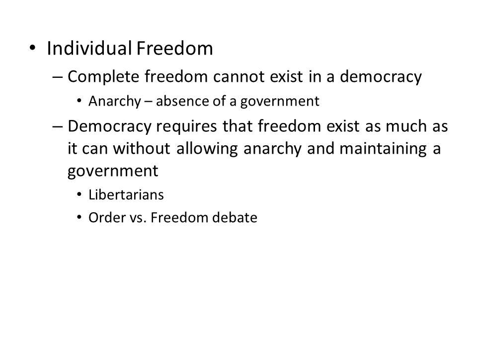 Individual Freedom Complete freedom cannot exist in a democracy