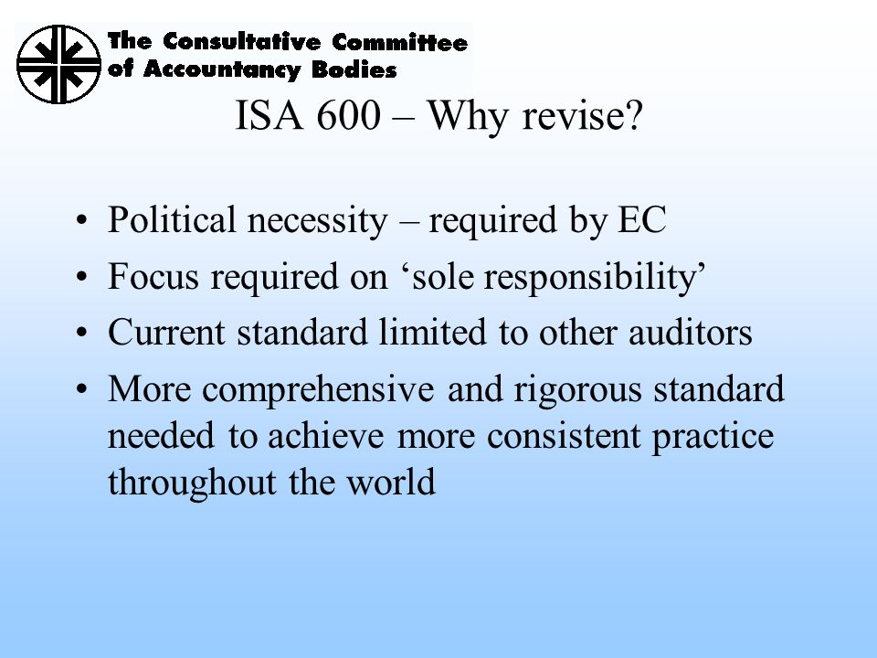 ISA 600 – Why revise Political necessity – required by EC