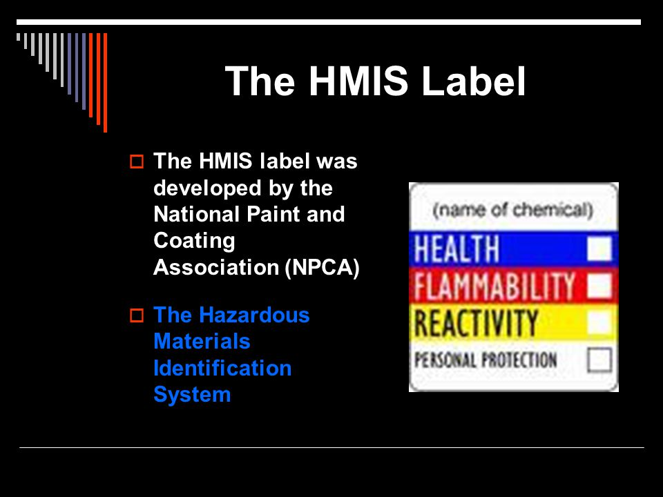 The HMIS Label The HMIS label was developed by the National Paint and Coating Association (NPCA) The Hazardous Materials Identification System.