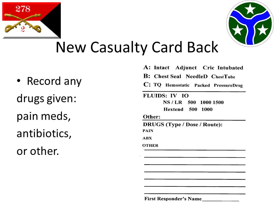 New Casualty Card Back Record any drugs given: pain meds, antibiotics,