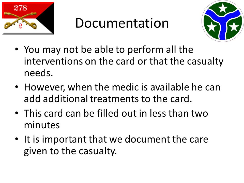 Documentation You may not be able to perform all the interventions on the card or that the casualty needs.