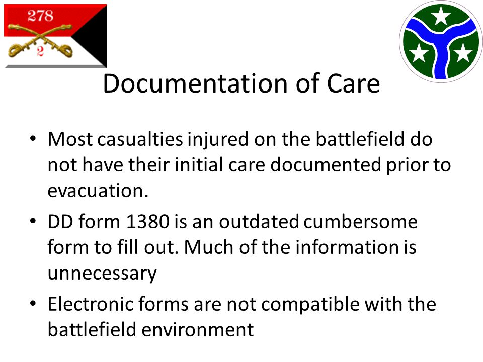 Documentation of Care Most casualties injured on the battlefield do not have their initial care documented prior to evacuation.