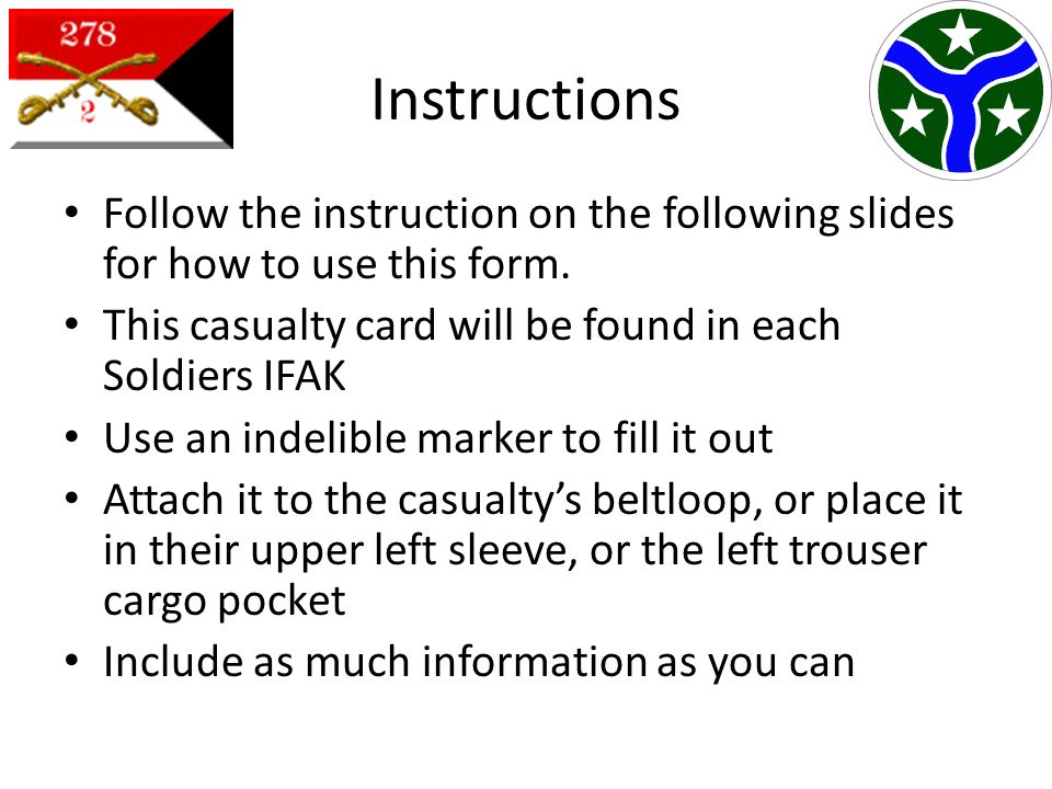 Instructions Follow the instruction on the following slides for how to use this form. This casualty card will be found in each Soldiers IFAK.
