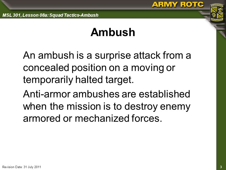 Ambush An ambush is a surprise attack from a concealed position on a moving or temporarily halted target.