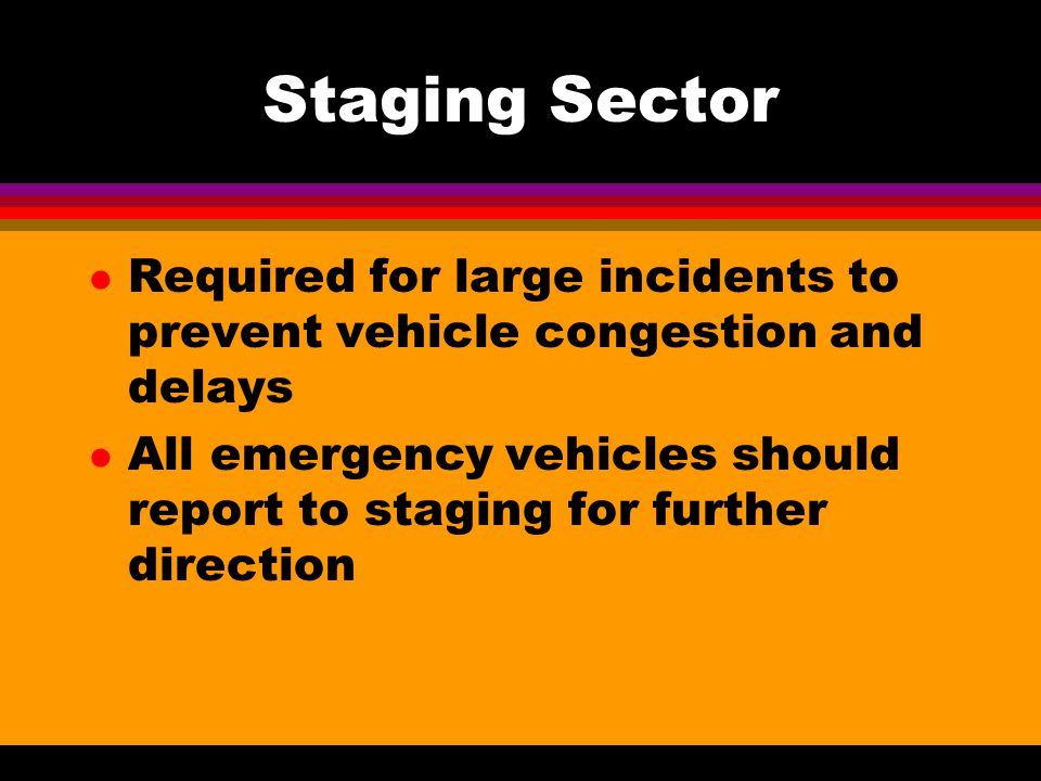 Staging Sector Required for large incidents to prevent vehicle congestion and delays.