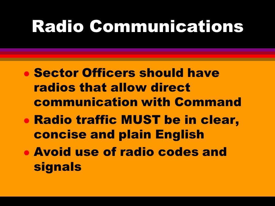 Radio Communications Sector Officers should have radios that allow direct communication with Command.