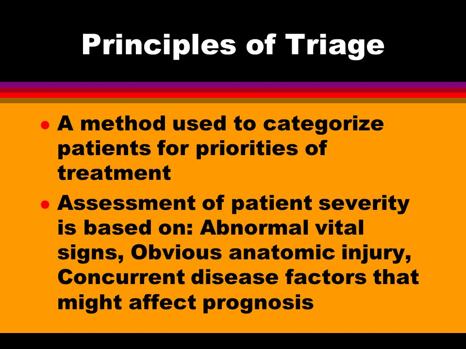 Principles of Triage A method used to categorize patients for priorities of treatment.