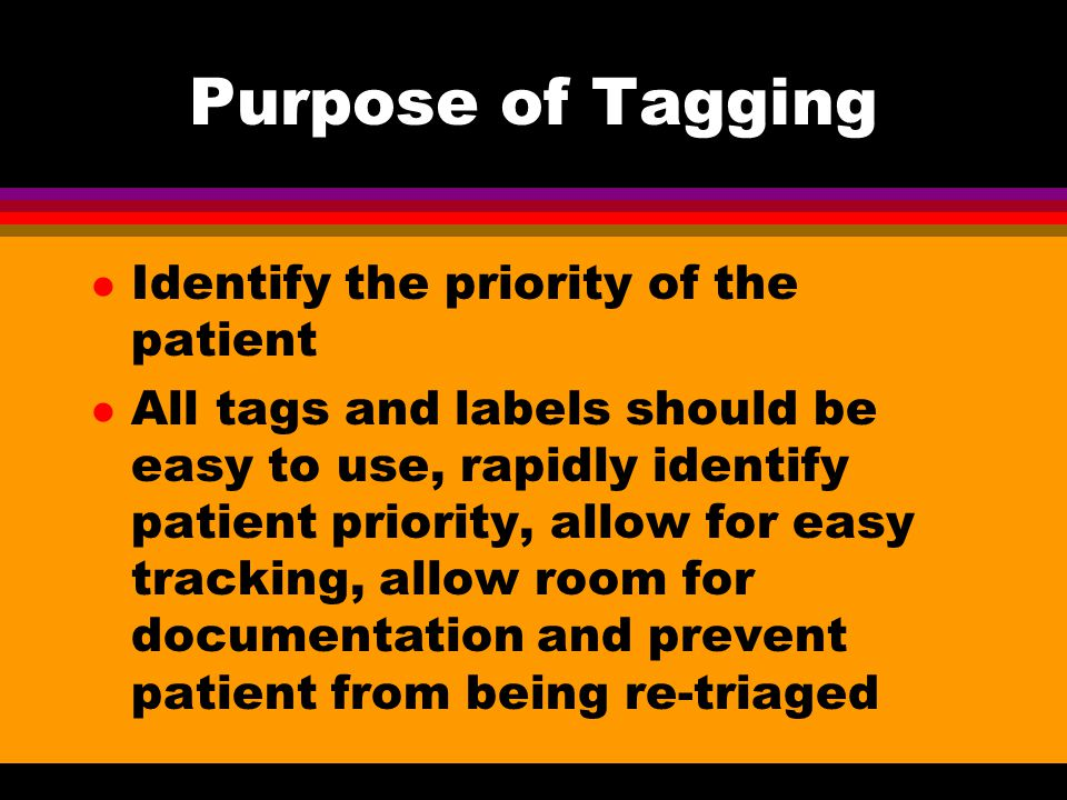 Purpose of Tagging Identify the priority of the patient