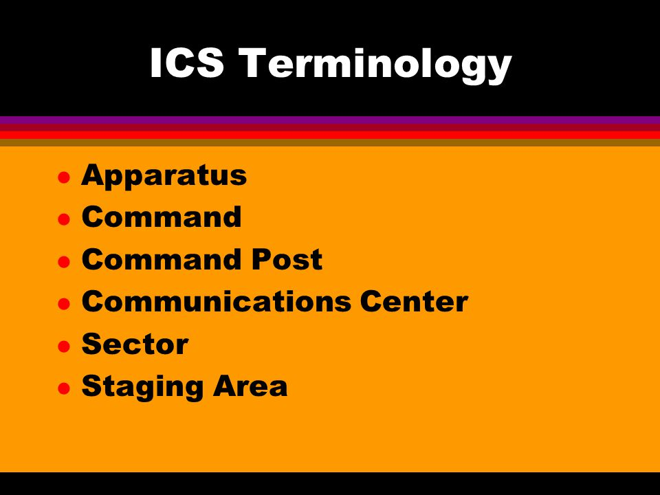 ICS Terminology Apparatus Command Command Post Communications Center