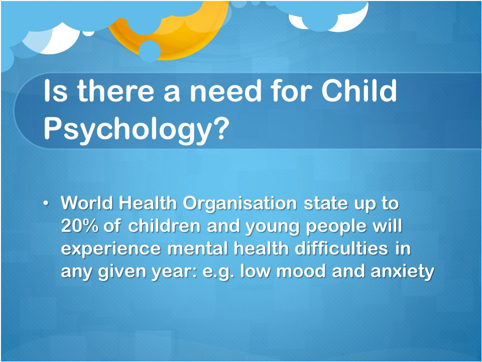 Is there a need for Child Psychology