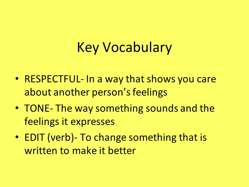 Key Vocabulary RESPECTFUL- In a way that shows you care about another person's feelings.