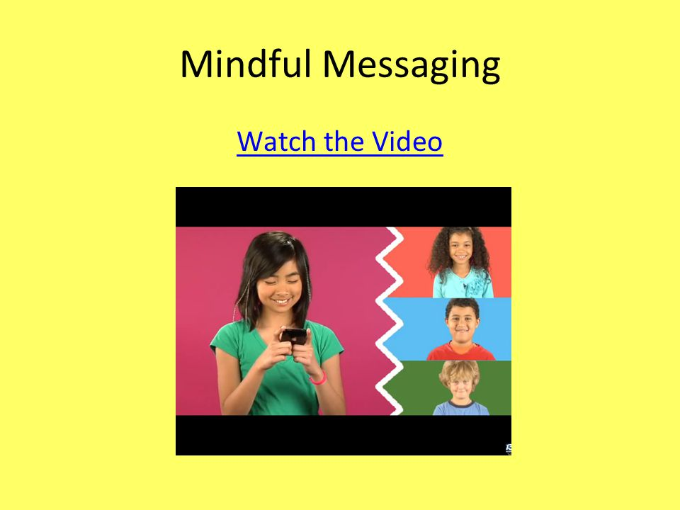 Mindful Messaging Watch the Video