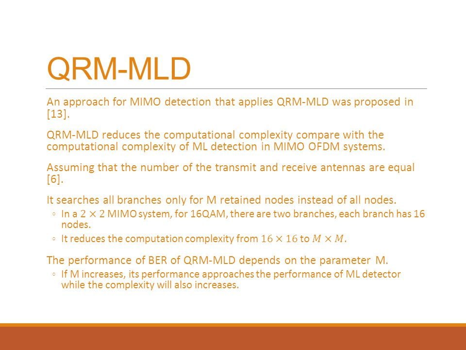 QRM-MLD An approach for MIMO detection that applies QRM-MLD was proposed in [13].