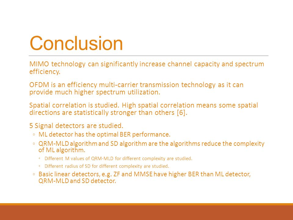 Conclusion MIMO technology can significantly increase channel capacity and spectrum efficiency.
